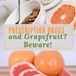 Prescription Drugs and Grapefruit?  Beware!