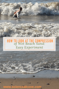 How to Look at Compression of Wet Beach Sand-Easy Experiment - https://sciencealcove.com/2015/08/compression-of-beach-sand/