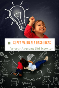 10 Super Valuable Resources for your Awesome Kid Inventor