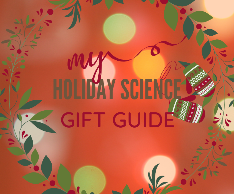 You Need to Check Out My Holiday Science Gift Guide