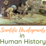 Scientific Developments in Human History is Vital Learning